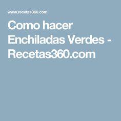 Como hacer Enchiladas Verdes - Recetas360.com