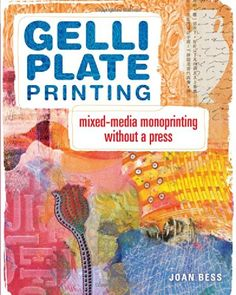 Preorders available!  Gelli Plate Printing: Mixed-Media Monoprinting Without a Press by Joan Bess