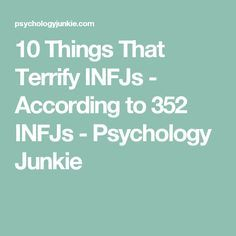 10 Things That Terrify INFJs - According to 352 INFJs - Psychology Junkie. not the supernatural stuff, but everything else yes.
