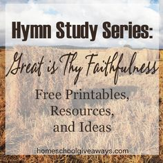 Hymn Study Series: Great is Thy Faithfulness Free Printables, Resources and Ideas   Homeschool Giveaways