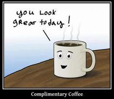 ME encantaría k una taza de café me dijera eso todos los días que me desvelo haciendo tareas <3