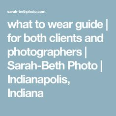 what to wear guide   for both clients and photographers   Sarah-Beth Photo   Indianapolis, Indiana