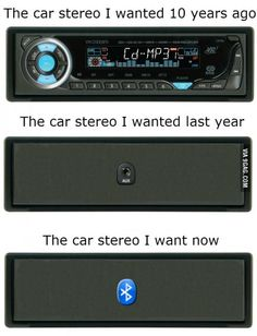 Car stereo I wanted a year ago vs. the car stereo I want today.