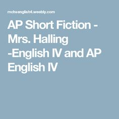 AP Short Fiction - Mrs. Halling -English IV and AP English IV