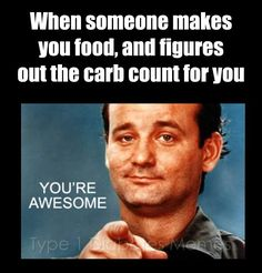 When someone makes you food and figures out the carb count for you --- YOU'RE AWESOME! :)   living with type 1 diabetes