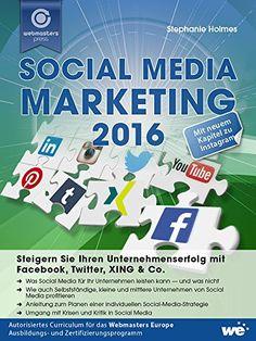 Social Media Marketing 2016: Steigern Sie Ihren Unternehmenserfolg mit Facebook, Twitter, XING & Co. von [Holmes, Stephanie]