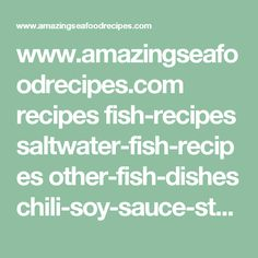 www.amazingseafoodrecipes.com recipes fish-recipes saltwater-fish-recipes other-fish-dishes chili-soy-sauce-steamed-fish