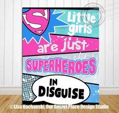 PRINT Little Girls Are Just Superheroes in Disguise Superhero