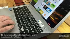 Chromebook Strengths Analysis - 10 Solid Reasons for You to Try Chromebooks
