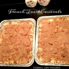 French Toast Casserole - I made these last night and it is DELICIOUS! I made one to freeze and put the other one in the refrigerator and baked it this morning. Try it!