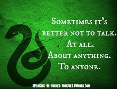 Sometimes it's better not to talk. At all. About anything. To anyone.   Slytherin   Breaking Bad