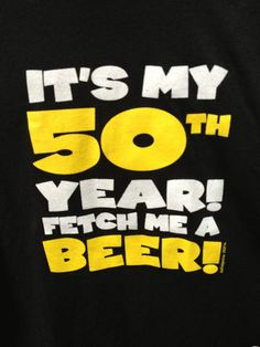 Men's It's My 50th Year Fetch Me A Beer Birthday Party T-Shirt Size XL Gag Gift For Sale On eBay