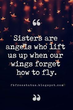 quotes about sister, Sisters are angels who lift us up when our wings forget how to fly.