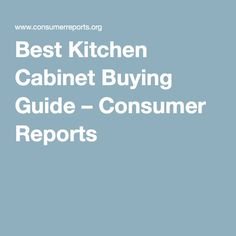 Cabinets Read Best Kitchen Cabinets Guide Consumer Consumer Reports