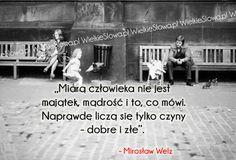 Miarą człowieka nie jest majątek, mądrość i to, co mówi... #Welz-Mirosław,  #Człowiek, #Działanie, #Mądrość-i-wiedza, #Mówienie, #Pieniądze-i-bogactwo