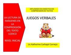 JUEGOS VERBALES Lic Katherine Carbajal Cornejo DIPLOMADO EN DIDÁCTICA DE COMPRENSIÓN DE TEXTOS LA LECTURA DE IMÁGENES EN LA COMPRENSIÓN DEL TEXTO LÚDICO NIVEL …