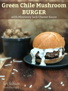 Green Chile Mushroom Burger with Monterey Jack Cheese Sauce