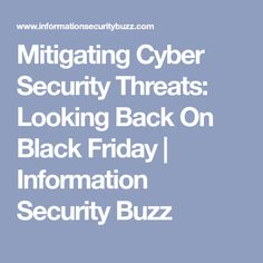 Mitigating Cyber Security Threats: Looking Back On Black Friday Cyber Security Threats, Cyber Threat, Looking Back, Black Friday