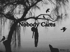 Nobody cares. Depression. Suicide
