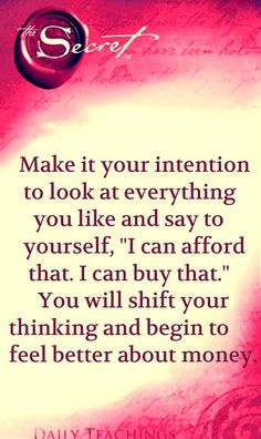 """Make your intention to look at everything you like and say to yourself, """"I can afford this. I can buy that."""" You will shift your thinking and begin to feel better about money"""