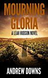 Free Kindle Book -   Mourning Gloria: A Leah Hudson Thriller