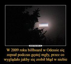 W 2009 roku billboard w Odessie się zepsuł podczas gęstej mgły, przez co wyglądało jakby się zrobił błąd w niebie – Funny Mems, Haha Funny, Hilarious, Lol, Polish Memes, Its Time To Stop, Epic Art, Man Humor, Best Memes
