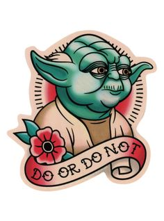 """Do or do not. There is no try."" - Yoda."