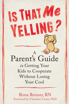 Is that me yelling? : a parent's guide to getting your kids to cooperate without losing your cool