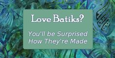See Every Step in This Surprising Video! The process of making batik fabrics is fascinating, and not at all what we imagined it to be. While we knew they were hand made, we never realized how time and labor intensive the dying process is. The following video shows every step, and makes us appreciate these …