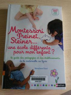 Montessori, Freinet, Steiner... une école différente pour mon enfant ? Le guide des pédagogies alternatives et des établissements de la maternelle au lycée.