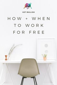 How and When to Work for Free - and how to turn a freebie request into a paying gig by Jen Dziura at Get Bullish #work #hustle #bosslady #boss #career #advice #q&a #getbullish