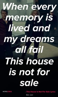 Bon Jovi - This House Is Not For Sale Lyrics and Quotes This house was built on…