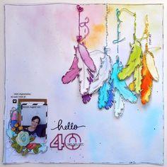 hello 40 scrapbook layout, watercolor, mixed media, happy birthday, me