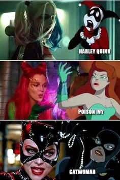 Catwoman. Poison Ivy. Harley Quinn.