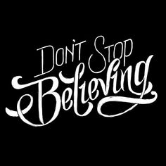 7bdeb5a4f don't stop believing Typography Quotes, Typography Inspiration, Typography  Letters, Believe Quotes. '