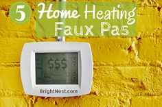 Here are five common (and costly) home heating mistakes that could end up costing you money.