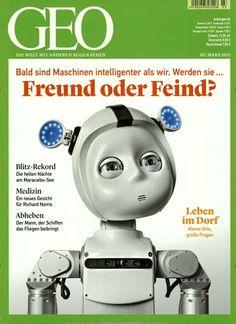 Bald sind Maschinen intelligenter als wir. Werden sie ... Freund oder Feind? Gefunden in: GEO, Nr. 3/2015