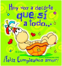 Happy Birthday my love! Enjoy your day off! Besos y Abrasos! Happy Birthday My Love, Happy Birthday Quotes, Happy Birthday Images, Happy Birthday Cards, Birthday Wishes, Happy 50th, Happy B Day, Tortoise Pictures, Amor Quotes