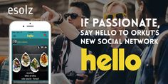 If Passionate, Say hello to Orkut's new social network, HELLO