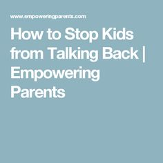 How to Stop Kids from Talking Back   Empowering Parents