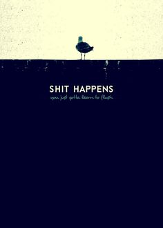 Shit Happens - Mixed Media poster by from collection. By buying 1 Displate, you plant 1 tree. Gods Love Quotes, Peace Quotes, Badass Quotes, Poem Quotes, Words Quotes, Best Quotes, Funny Quotes, Life Quotes, Sayings