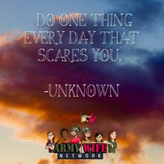 """""""Do one thing every day that scares you."""" -Unknown"""