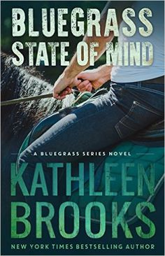 Bluegrass State of Mind (Bluegrass Series Book 1) - Kindle edition by Kathleen Brooks. Romance Kindle eBooks