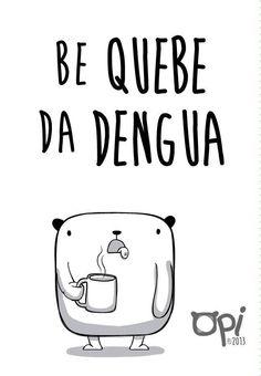 Be Quebe Da Dengua! (suele suceder con mi primer trago de café)