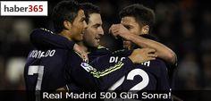 Real Madrid 500 Gün Sonra! (Video)