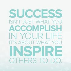 #Success isn't just what you accomplish in your life, it's about what you inspire others to do!
