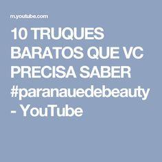 10 TRUQUES BARATOS QUE VC PRECISA SABER #paranauedebeauty - YouTube