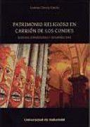 Patrimonio religioso en Carrión de los Condes : Iglesias conservadas y desaparecidas / Lorena García García PublicaciónValladolid : Ediciones Universidad de Valladolid, 2014