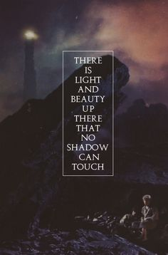 There is light and beauty up there that no shadow can touch. - Samwise Gamgee #lotr #quotes