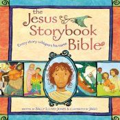 The Jesus Storybook Bible: every story whispers his name. It tells the story beneath all the stories in the Bible.
